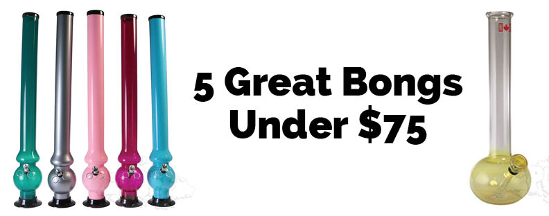 5 Great Bongs Under $75